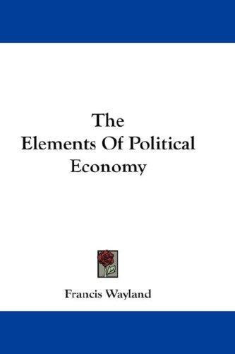 The Elements Of Political Economy by Francis Wayland