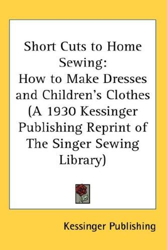 Short Cuts to Home Sewing by Kessinger Publishing