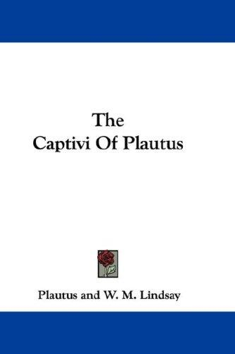 The Captivi Of Plautus by Titus Maccius Plautus