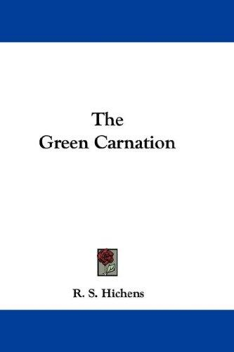 The Green Carnation by R. S. Hichens
