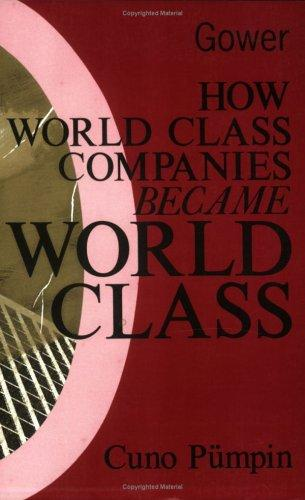 How World Class Companies Became World Class by Cuno Pumpin