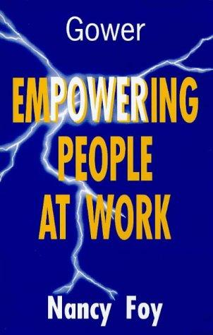 Empowering People at Work by Nancy Foy