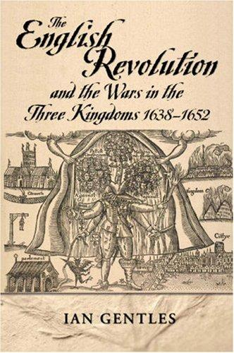 The English Revolution and the Wars in the Three Kingdoms, 1638-1652 (Modern Wars In Perspective) by Ian Gentles