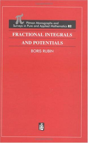 Fractional Integrals and Potentials (Chapman and Hall /Crc Monographs and Surveys in Pure and Applied Mathematics) by Boris Rubin