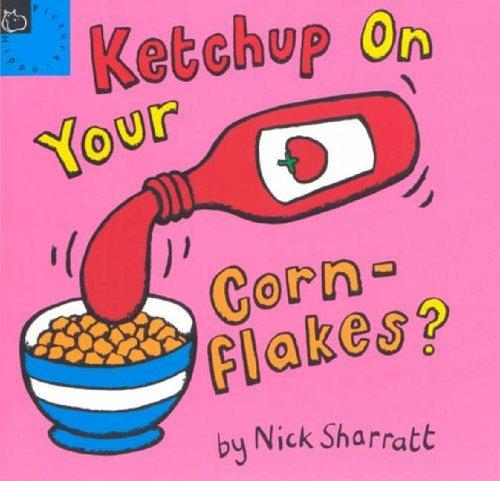 Ketchup on Your Cornflakes (Picture Books) by Nick Sharratt