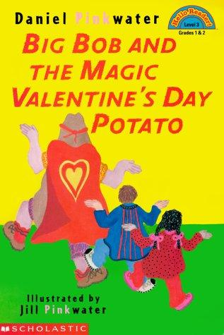 Big Bob and the magic Valentine's Day potato by Daniel Manus Pinkwater