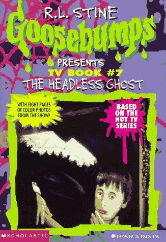 The Headless Ghost (Goosebumps Presents TV Book #7) by Carol Ellis