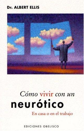 Como Vivir Con Un Neurotico / How To Live With A Neurotic At Home And At Work (Applied Psycholgy) by Albert Ellis