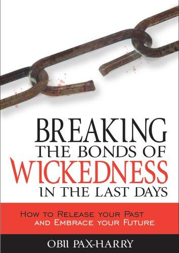 Breaking the Bonds of Wickedness in The Last Days by Obii Pax-harry