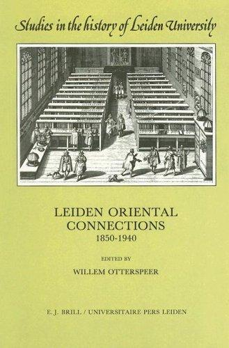 Leiden Oriental Connections 1850-1940 (Studies in the History of Leiden University, Vol 5) by Willem Otterspeer
