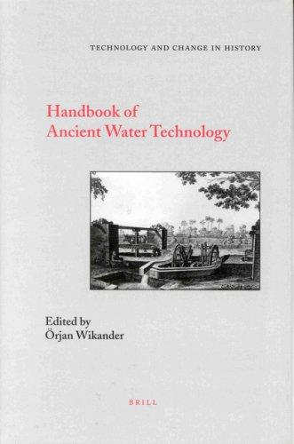 Handbook of Ancient Water Technology (Technology and Change in History) by Orjan Wikander