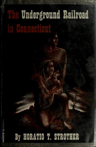 The Underground railroad in Connecticut by Horatio T. Strother