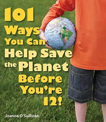 101 ways you can help save the planet before you're 12! by Joanne O'Sullivan