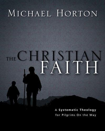 Christian Faith: A Systematic Theology for Pilgrims on the Way by Horton, Michael