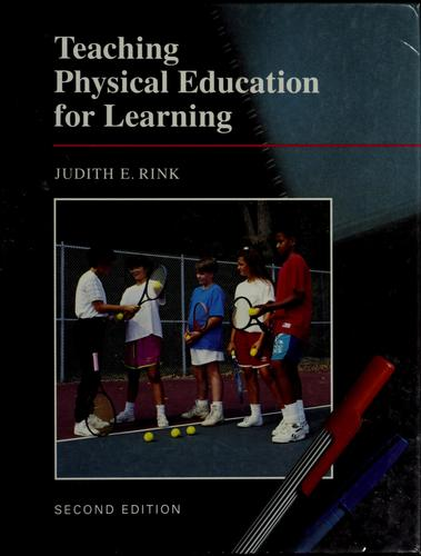 Teaching physical education for learning by Judith Rink