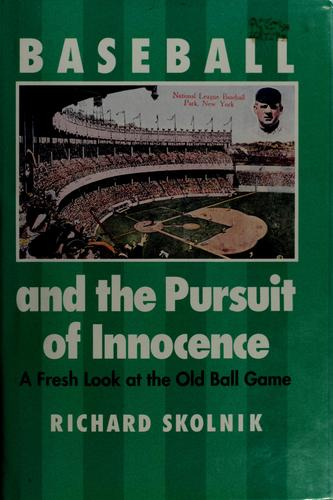 Baseball and the pursuit of innocence by Richard Skolnik