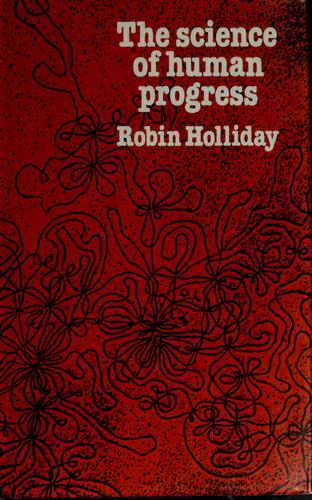 The science of human progress by R. Holliday