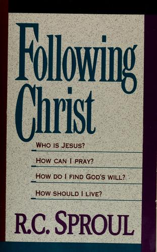 Following Christ by Sproul, R. C.