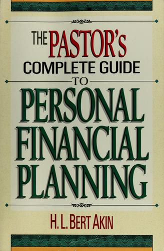 The pastor's complete guide to personal financial planning by H. L. Akin