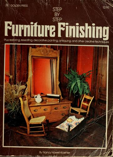 Step-by-step furniture finishing by Nancy Howell-Koehler