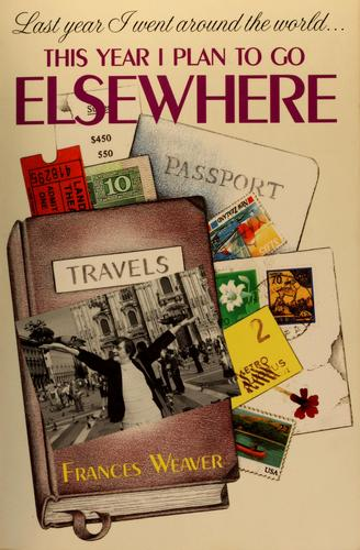 Last year I went around the world-- this year I plan to go elsewhere by Frances Weaver