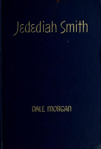 Jedediah Smith and the opening of the West by Dale Lowell Morgan