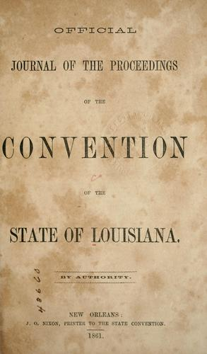 Official journal of the proceedings of the Convention of the State of Louisiana by Louisiana. Constitutional Convention