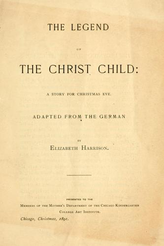The legend of the Christ Child by Elizabeth Harrison