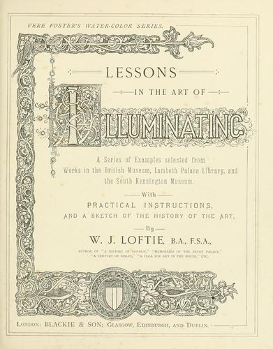 Lessons in the art of illuminating by W. J. Loftie