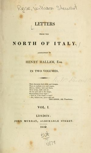 Letters from the north of Italy by Rose, William Stewart.
