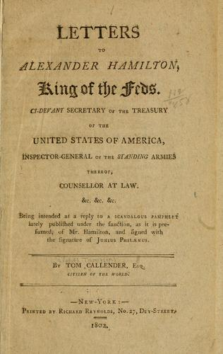 Letters to Alexander Hamilton, king of the Feds.