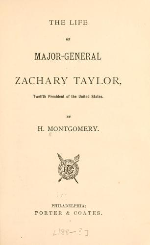 The life of Major-General Zachary Taylor, twelfth president of the United States by H. Montgomery