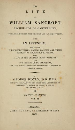 The life of William Sancroft, Archbishop of Canterbury by George D'Oyly