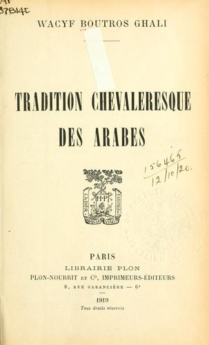 La tradition chevaleresque des Arabes by Wacyf Boutros Ghali
