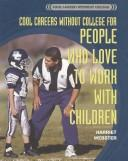 Cool Careers Without College for People Who Love to Work With Children (Cool Careers Without College) by