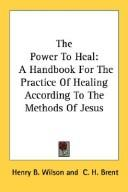 The Power To Heal by Henry B. Wilson