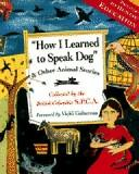 How I Learned to Speak Dog by Collected by the Society for the Prevention of Cruelty to Animals