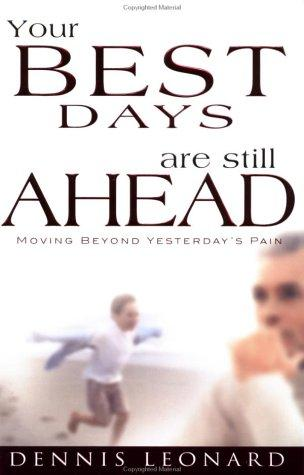 Your Best Days Are Still Ahead by Dennis Leonard