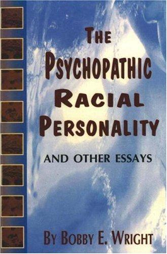 The psychopathic racial personality and other essays by Bobby Eugene Wright
