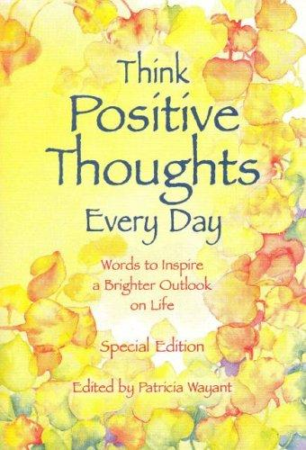Think positive thoughts every day by edited by Patricia Wayant.