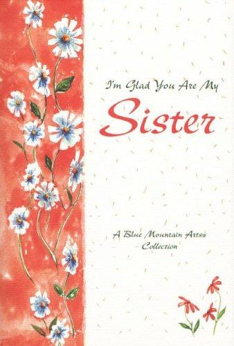 I'm glad you are my sister by Blue Mountain Arts (Firm)