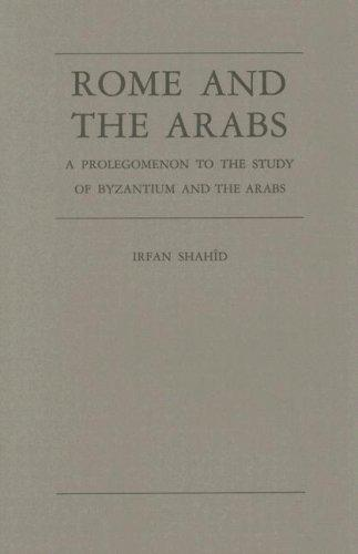 Rome and the Arabs by Irfan Shahîd