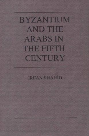 Byzantium and the Arabs in the fifth century by Irfan Shahîd