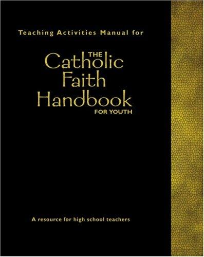 Teaching activities manual for the Catholic faith handbook for youth by Steven McGlaun, Robert Feduccia, Virginia Halbur, Jerry Windley-Daoust, Therese Brown, Eileen M., Ph.D. Daily, Laurie Delgatto, Maura Thompson Hagarty