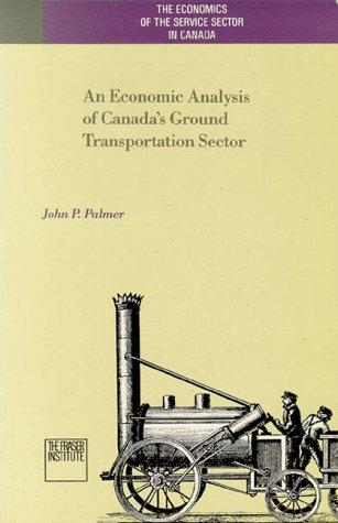 An economic analysis of Canada's ground transportation sector by John P. Palmer