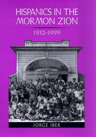 Hispanics in the Mormon Zion, 1912-1999 by Jorge Iber