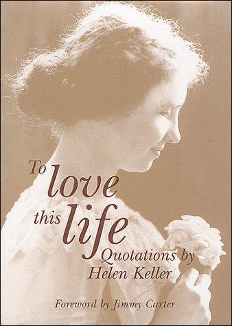 To Love This Life, Quotations by Helen Keller by Helen Keller