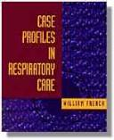 Case profiles in respiratory care by William A. French