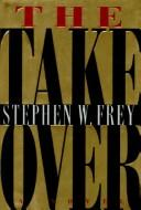 The takeover by Stephen W. Frey