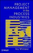Project management in the process industries by Roy Whittaker